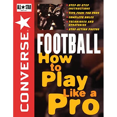 All Star Football: How to Play Like a Pro (Converse All Star Sports)