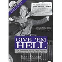 Give 'em Hell: The Tumultuous Years of Harry Truman's Presidency, in His Own Words and Voice