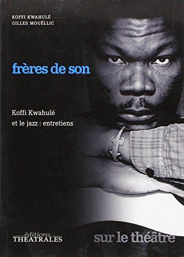 Frères de son : Koffi Kwahulé et le jazz : entretiens