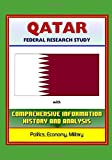 Qatar: Federal Research Study with Comprehensive Information, History, and Analysis - Politics, Economy, Military