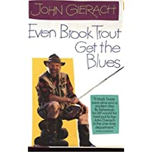 Even Brook Trout Get The Blues by John Gierach (1992-05-15)