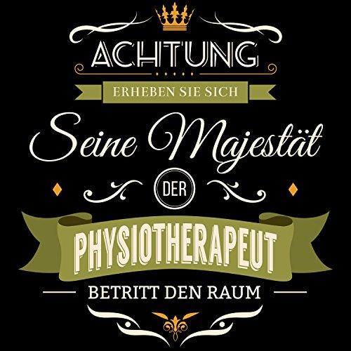 Fashionalarm Herren T-Shirt - Seine Majestät der Physiotherapeut betritt den Raum | Fun Shirt mit Spruch als Geschenk Idee für Job Beruf Arbeit Schwarz