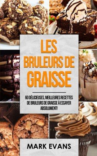Les bruleurs de graisse: 60 délicieuses, meilleures recettes de bruleurs de graisse à essayer absolument ! (Fat Bombs Livre en Français/French Book)