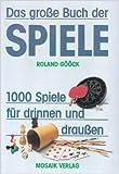 Das große Buch der Spiele: 1000 Spiele für drinnen und draußen