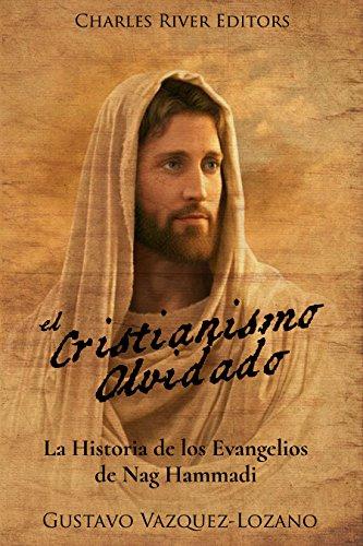 El Cristianismo Olvidado: La Historia de los Evangelios de Nag Hammadi por Charles River Editors