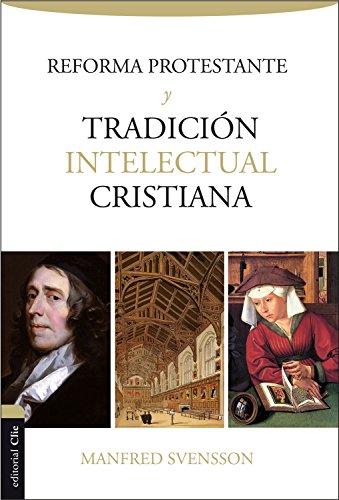 Reforma protestante y tradición intelectual cristiana por Manfred Svensson