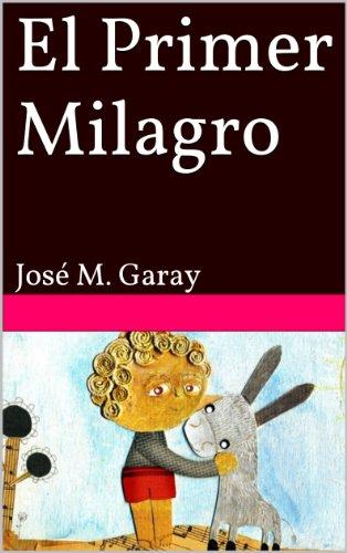 El Primer Milagro por José M. Garay