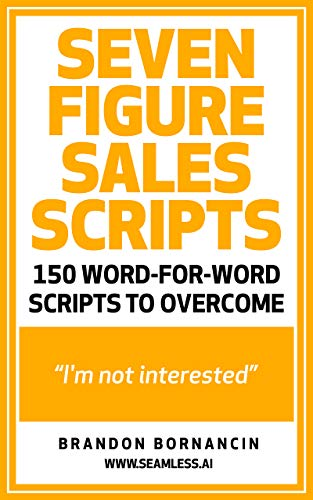 Seven Figure Sales Scripts: 150 Ways To Overcome I'm Not Interested (English Edition)