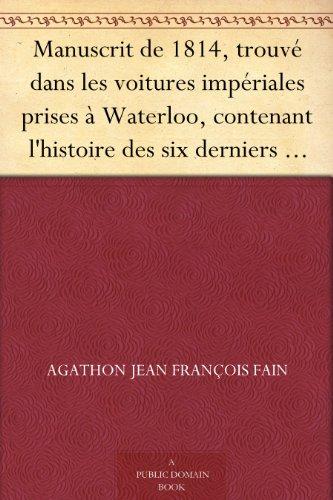 Couverture du livre Manuscrit de 1814, trouvé dans les voitures impériales prises à Waterloo, contenant l'histoire des six derniers mois du règne de Napoléon