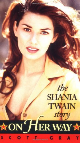 On Her Way: The Shania Twain Story by Scott Gray (1998-10-31)