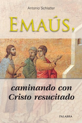 Emaús, caminando con Cristo resucitado (dBolsillo MC) por Antonio Schlatter Navarro