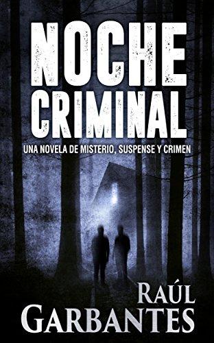 Noche Criminal: Una novela de misterio, suspense y crimen de [Garbantes, Raúl