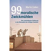 99 moralische Zwickmühlen: Eine unterhaltsame Einführung in die Philosophie des richtigen Handelns