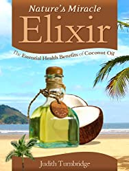 Nature's Miracle Elixir: The Essential Health Benefits of Coconut Oil (English Edition)
