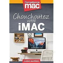 Chouchoutez votre iMac (Les guides pratiques de Compétence Mac)