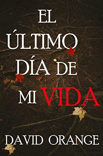 El último día de mi vida: El thriller psicológico más impactante de la temporada (Spanish Edition)