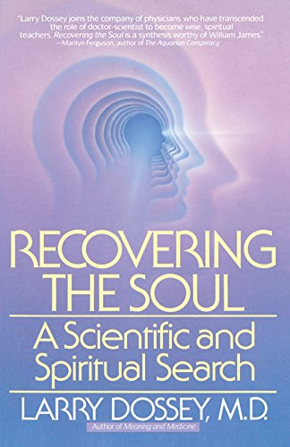 Recovering the Soul: A Scientific and Spiritual Approach: A Scientific and Spiritual Search