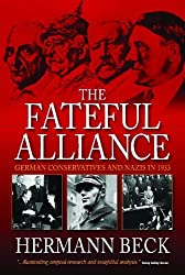 The Fateful Alliance: German Conservatives and Nazis in 1933: The Machtergreifung in a New Light by Hermann Beck (2009-12-01)