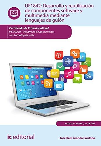 Desarrollo y reutilización de componentes software y multimedia mediante lenguajes de guión. IFCD0210 por José Raúl Aranda Córdoba
