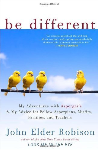 Be Different: My Adventures with Asperger's and My Advice for Fellow Aspergians, Misfits, Families, and Teachers by Robison, John Elder (2012) Paperback