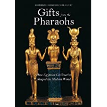 Gifts from the Pharaohs: How Egyptian Civilization Shaped the Modern World by Christiane Desroches Noblecourt (2007-04-02)