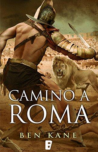 Camino a Roma (La Legión Olvidada 3): (3ER VOLUMEN) por Ben Kane