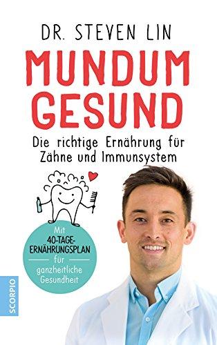 Mundum gesund: Die richtige Ernährung für Zähne und Immunsystem / Mit 40-Tage-Ernährungsplan für ganzheitliche Gesundheit -