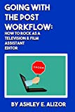 Going With the Post Workflow:: How to Rock as a Television & Film Assistant Editor