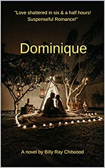 "DOMINIQUE:  ""Love shattered in six and a half hours! Romantic Suspense!"" by [Chitwood, Billy Ray]"