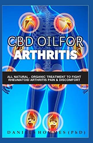CBD OIL FOR ARTHRITIS: Complete Guide to CBD Hemp Oil for Chronic Pain Relief and Rheumatoid Arthritis Cure -