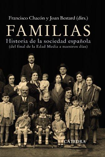 Familias: Historia de la sociedad española (de final de la Edad Media a nuestros días) (Historia. Serie Mayor)