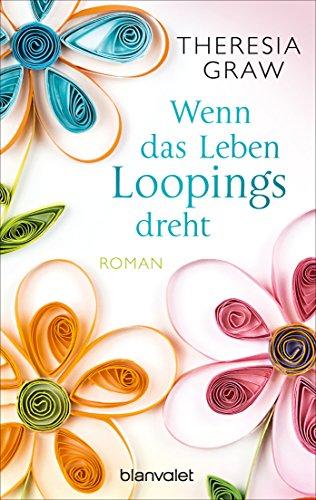 Wenn das Leben Loopings dreht: Roman von [Graw, Theresia]