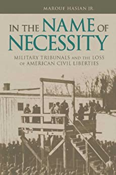 In the Name of Necessity: Military Tribunals and the Loss of American Civil Liberties par [Hasian, Marouf]