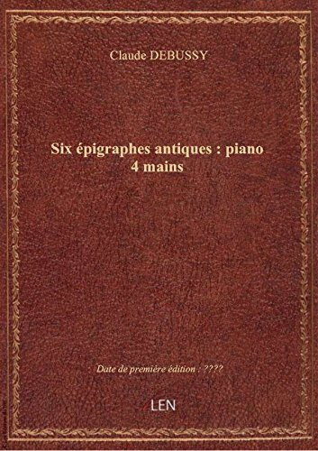 Six épigraphes antiques : piano 4 mains / Claude Debussy
