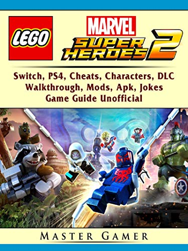 Lego Marvel Super Heroes 2, Switch, PS4, Cheats, Characters, DLC, Walkthrough, Mods, Apk, Jokes, Game Guide Unofficial (English Edition) (Ps4 Hero Lego)