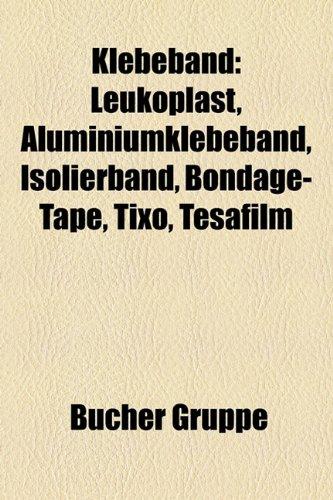 Klebeband: Leukoplast, Aluminiumklebeband, Isolierband, Bondage-Tape, Tixo, Tesafilm