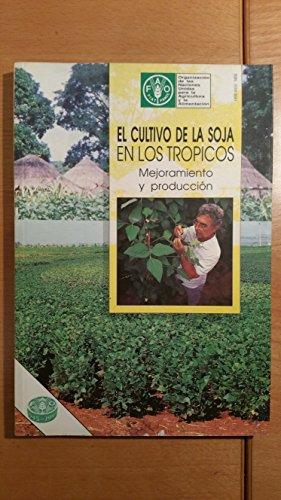 Cultivo de La Soja En Los Tropicos (Coleccion FAO: Produccion y Proteccion Vegetal)