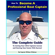 How To Become A Professional Boat Captain: The Complete Guide To Getting Your USCG Captains License And Starting Your Professional Boat Captain Career Wiith Success! (English Edition)