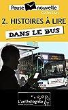 Histoires à lire dans le bus - 10 nouvelles, 10 auteurs - Pause-nouvelle t2 (French Edition)