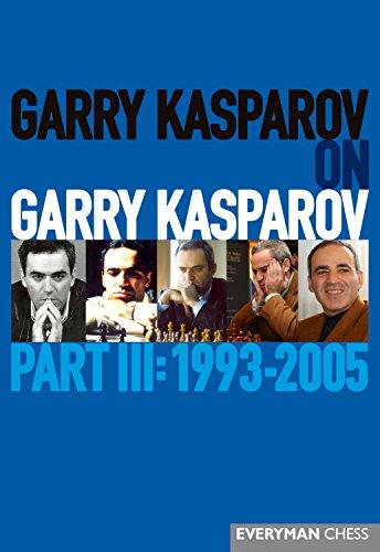 Garry Kasparov on Garry Kasparov, Part III: 1993-2005: 1993-2005