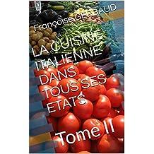 LA CUISINE ITALIENNE DANS TOUS SES ETATS: Tome II (French Edition)
