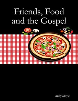 Friends, Food and the Gospel by [Moyle, Andy]