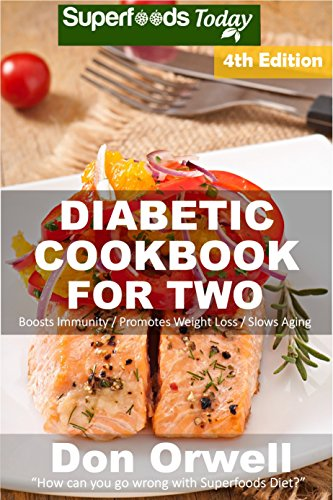 Diabetic Cookbook For Two: Over 295 Diabetes Type-2 Quick & Easy Gluten Free Low Cholesterol Whole Foods Recipes full of Antioxidants & Phytochemicals ... Two Natural Weight Loss Transformation 4)