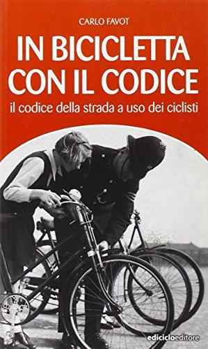In bicicletta con il codice. il codice della strada a uso dei ciclisti (manuali della bicicletta) Carlo Favot