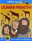 Gli uomini primitivi. Con adesivi. Ediz. illustrata