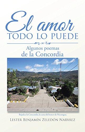 El Amor Todo Lo Puede: Algunos Poemas De La Concordia por Lester Benjamín Zeledón Narváez
