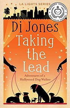 Taking the Lead: Adventures of a Hollywood Dog Walker (LA Lights Book 2) (English Edition) di [Jones, Di]