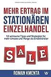 Expert Marketplace -  Mag.   Roman   Kmenta  - Mehr Ertrag im stationären Einzelhandel: 55 wirksame Tipps und Strategien für mehr Umsatz und Marge als Einzelhändler