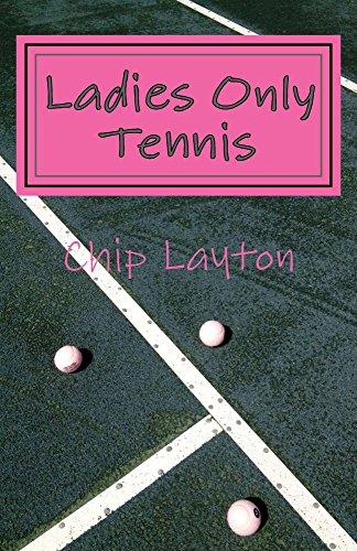 Ladies Only Tennis: Tennis for Women (The Tennis Trilogy Book 2) (English Edition) por Chip Layton