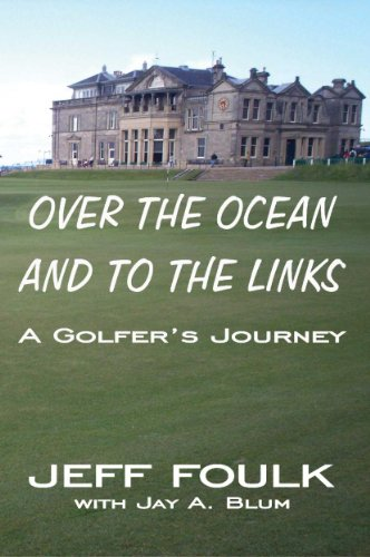 Over the Ocean and to the Links: A Golfer's Journey by [Foulk, Jeff, Blum, Jay A.]